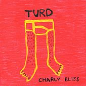 Turd by Charly Bliss