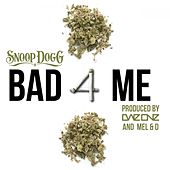 Bad 4 Me (feat. Snoop Dogg) [Instrumental] von Dae'One