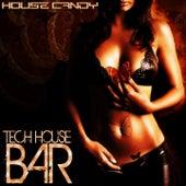 House Candy - Tech House Bar von Various Artists