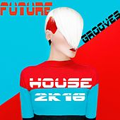 Future House Grooves 2K16 von Various Artists