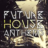 Future House Anthems, Vol. 6 von Various Artists