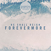 He Shall Reign Forevermore - EP by Various Artists