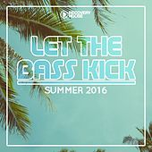 Let The Bass Kick - Summer 2016 by Various Artists