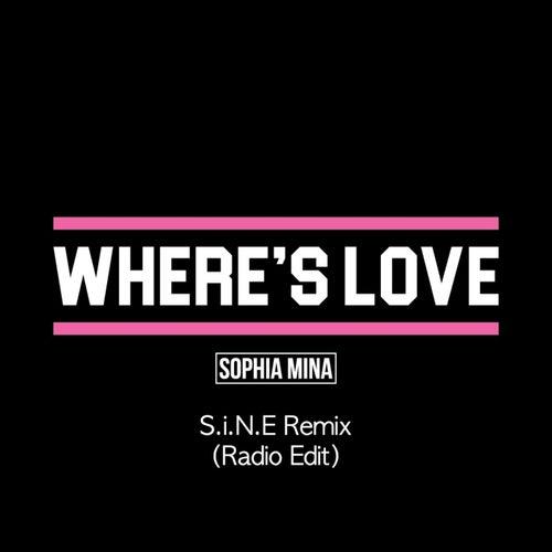 Where's Love (S.I.N.E Remix) [Radio Edit] by Sophia Mina