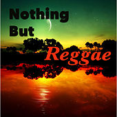 Nothing But Reggae by Various Artists