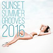 Summer Sunset Grooves 2016 by Various Artists
