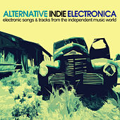 Alternative Indie Electronica (Electronic Songs & Tracks from the Independent Music World) by Various Artists