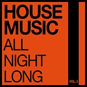House Music All Night Long, Vol. 3 by Various Artists