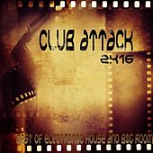 Club Attack 2K16 (Best of Electronic House and Big Room) by Various Artists