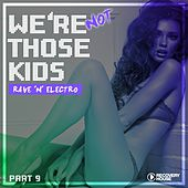 We're Not Those Kids, Pt. 9 (Rave 'N' Electro) de Various Artists