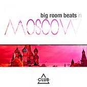 Big Room Beats in Moscow von Various Artists