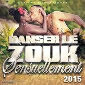 Danser le zouk sensuellement 2015 by Various Artists