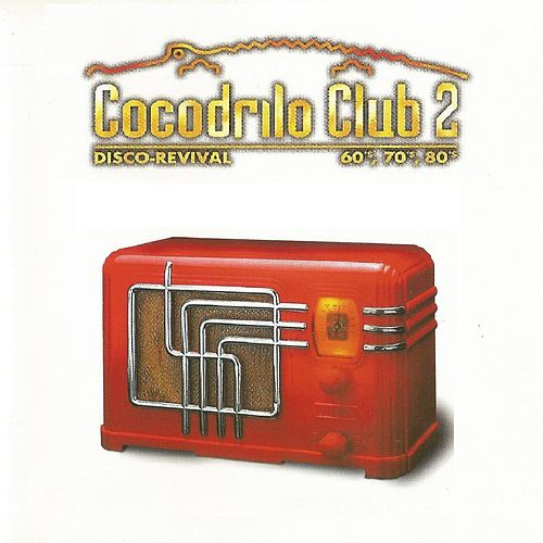 Cocodrilo Club 2, Disco-Revival 60's, 70's, 80's by Various Artists