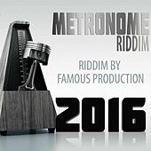 Metronome Riddim (Riddim by Famous Production 2016) by Various Artists