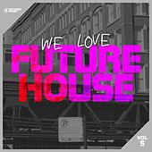 We Love Future House, Vol. 5 by Various Artists