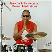 Moving Meditations by George A. Johnson Jr.