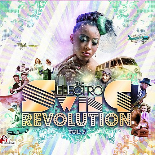 The Electro Swing Revolution, Vol. 7 by Various Artists