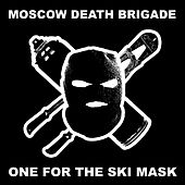 One for the Ski Mask de Moscow Death Brigade