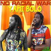 No Racial War by Yami Bolo