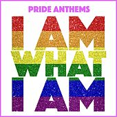Pride Anthems (I Am What I Am) by Various Artists