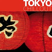 Tokyo Chillout by Various Artists