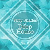 Fifty Shades of Deep House, Vol. 6 by Various Artists