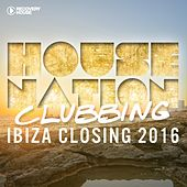 House Nation Clubbing - Ibiza Closing 2016 di Various Artists
