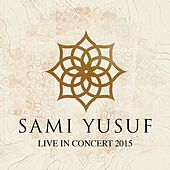 Live in Concert 2015 by Sami Yusuf