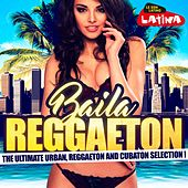 Baila Reggaetón (The Ultimate Urban, Reggaeton and Cubaton Selection!) by Various Artists