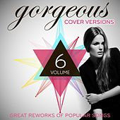 Gorgeous Cover Versions, Vol.6 (Great Reworks Of Popular Songs) von Various Artists