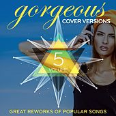 Gorgeous Cover Versions, Vol.5 (Great Reworks Of Popular Songs) von Various Artists