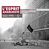 L'esprit anarchiste 1820-1990 : de la Commune à Mai 68 (Chansons anarchistes et pacifistes) by Various Artists