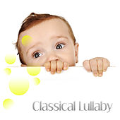 Classical Lullaby – Music for Baby, Classical, Soothing Sounds to Bed, Calm Sleep, Instrumental Lullabies, Mozart, Beethoven de Baby Bedtime Music Ambient