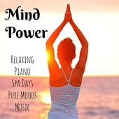 Mind Power - Relaxing Piano Spa Days Pure Moods Music with Soft Instrumental Nature Background by Various Artists