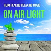 On Air Light - Reiki Healing Relaxing Music for Free Spirit Wellness and Mindfulness Therapy with Sound of Nature Instrumental New Age by S.P.A