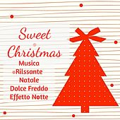 Sweet Christmas - Musica Rilssante Natale Dolce Freddo Effetto Notte con Suoni Tradizionali Piano Soft Strumentali by Various Artists