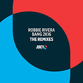 Bang 2K16 (The Remixes) by Robbie Rivera