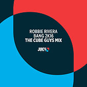 Bang 2K16 (The Cube Guys Mix) by Robbie Rivera
