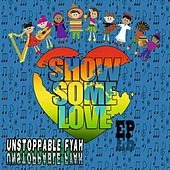 Show Some Love by Unstoppable Fyah