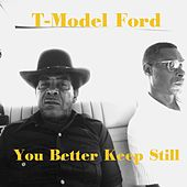You Better Keep Still de T-Model Ford