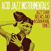 Acid Jazz Instrumentals (Jazz Funk Breaks and Instrumental Tunes) von Various Artists