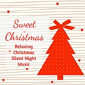 Sweet Christmas - Relaxing Funny Christmas Silent Night Music with Traditional Instrumental Soft Sounds by Various Artists