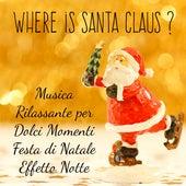 Where is Santa Claus? - Musica Rilassante per Dolci Momenti Festa di Natale Effetto Notte con Suoni New Age Meditativi Calmanti Strumentali von Various Artists