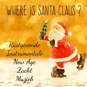 Where is Santa Claus? - Rustgevende Zacht Instrumentale New Age Muziek voor Sneeuw Kerstman Vakantie Kerstboom von Various Artists