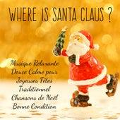 Where is Santa Claus? - Musique Relaxante Douce Calme pour Joyeuses Fêtes Traditionnel Chansons de Noël Bonne Condition avec Sons Apaisants de Guérison New Age Instrumentaux von Various Artists