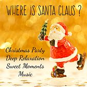 Where is Santa Claus? - Christmas Party Deep Relaxation Sweet Moments Music for Healthy Times Wellness Holidays with Instrumental Easy Listening Soothing Sounds von Various Artists
