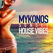 Mykonos Sunset House Vibes by Various Artists