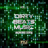 Dirty Beats Music, Vol. 3 (Amazing House Essential) von Various Artists