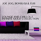Lounge and Chillout Infinite Gold Collection by Various Artists