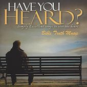 Have You Heard? by Bible Truth Music